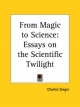 From Magic to Science: Essays on the Scientific Twilight