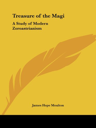 Treasure of the Magi: A Study of Modern Zoroastrianism - James Hope Moulton