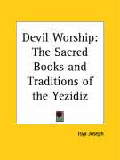 Devil Worship: The Sacred Books and Traditions of the Yezidiz