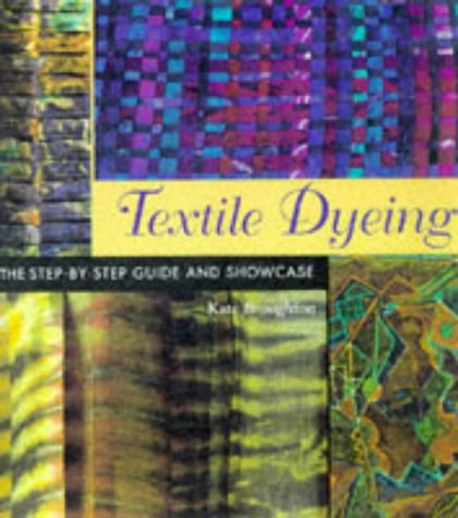 Textile Dyeing: The Step-By-Step Guide and Showcase - Kate Broughton