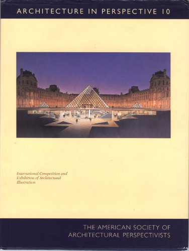 Architecture in Perspective Vol. 10 : 10th Annual International Competition of Architectural Illustration - American Society of Architectural Perspectivists Staff