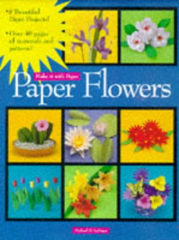 Paper Flowers (Make It With Paper) - Michael G. LaFosse