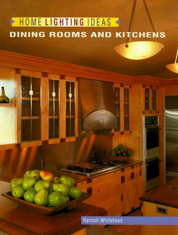 Home Lighting Ideas: Dining Rooms and Kitchens (Home Lighting Series) - Randall Whitehead