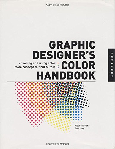 Graphic Designer's Color Handbook: Choosing and Using Color from Concept to Final Output - Barb Karg; Rick Sutherland
