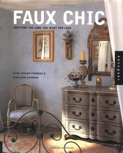 Faux Chic: Creating the Rich Look You Want for Less (Interior Design and Architecture) - Carol Endler Strebenz; Genevieve Strebenz