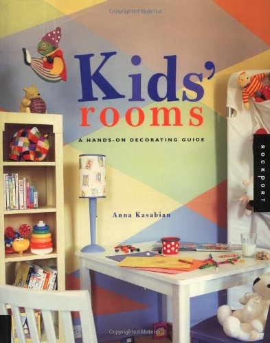 Kids' Rooms: A Hands-On Decorating Guide (Interior Design and Architecture) - Anna Kasabian