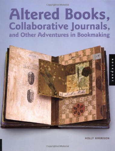Altered Books, Collaborative Journals, and Other Adventures in Bookmaking - Holly Harrison