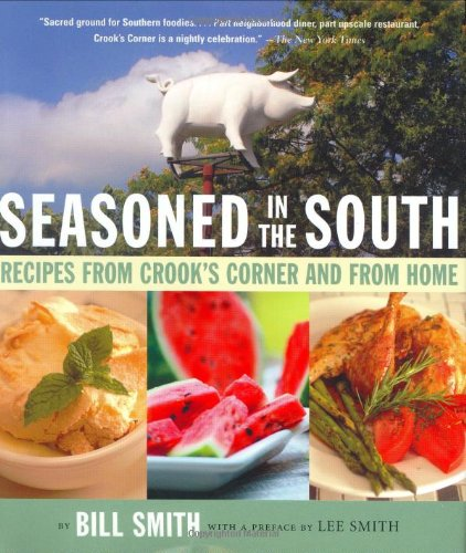 Seasoned in the South: Recipes from Crook's Corner and from Home - Bill Smith