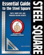 Essential Guide to the Steel Square: Facts, Short-Cuts, and Problem-Solving Secrets for Carpenters, Woodworkers & Builders