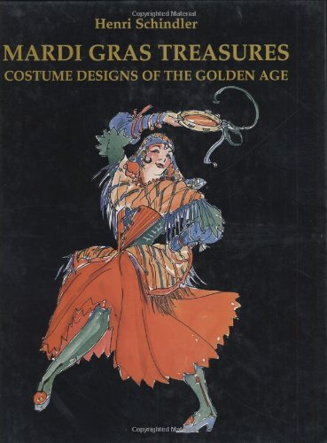 Mardi Gras Treasures: Costume Designs of the Golden Age - Henri Schindler