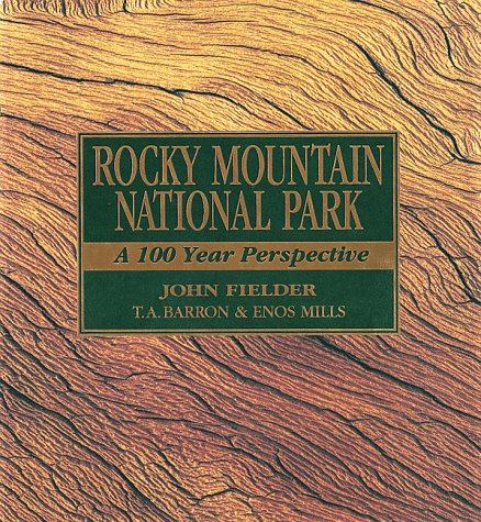 Rocky Mountain National Park: A 100 Year Perspective - Enos Mills