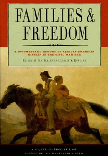 Families and Freedom: A Documentary History of African American Kinship in the Civil War Era - Ira Berlin