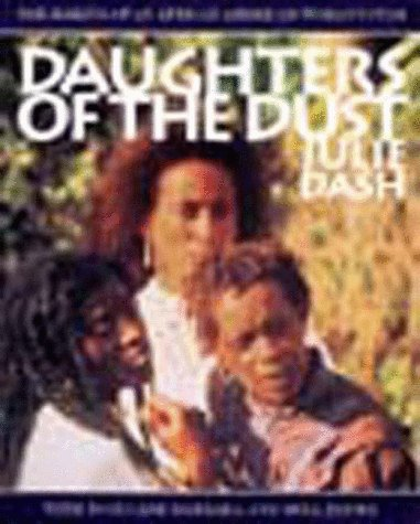 Daughters of the Dust: The Making of an African American Woman's Film - Julie Dash; Toni Cade Bambara; Bell Hooks