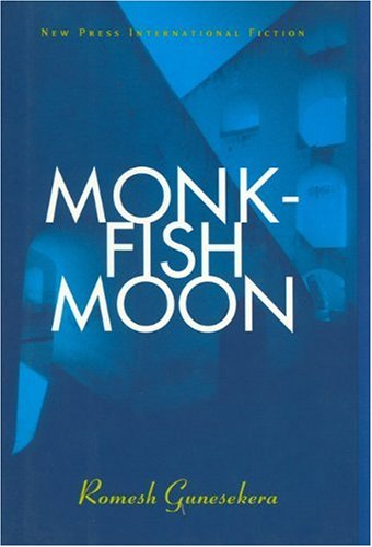 Monkfish Moon: Short Stories (New Press International Fiction) - Romesh Gunesekera