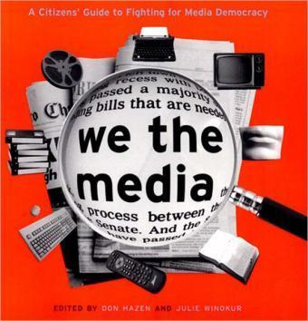We The Media: A Citizen's Guide To Fighting For Media Democracy - Hazen, Don and Winokur, Julie (editors)