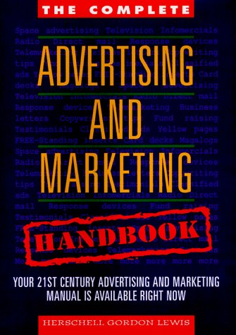The Complete Advertising and Marketing Handbook: Your 21st Century Advertising and Marketing Manual is Available Right Now - Herschell Gordon Lewis