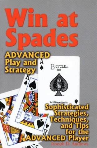 Win at Spades: Advanced Play and Strategy: Sophisticated Strategies, Techniques, and Tips for the Advanced Player - Joseph D. Andrews