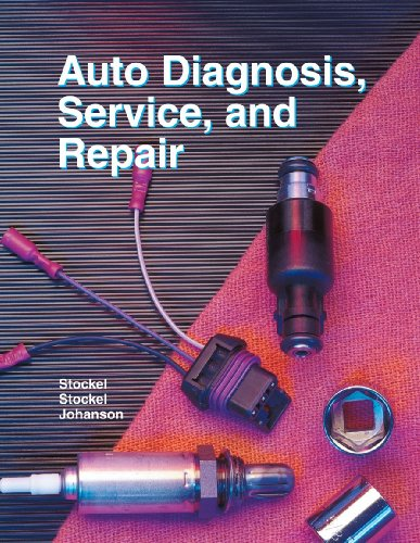 Auto Diagnosis, Service, and Repair - Martin W. Stockel; Martin T. Stockel; Chris Johanson