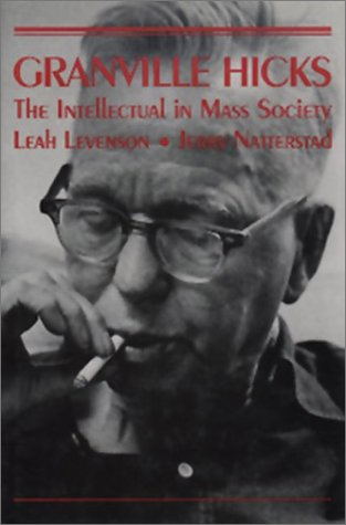 Granville Hicks : The Intellectual in Mass Society - Leah Levenson; Jerry Natterstad