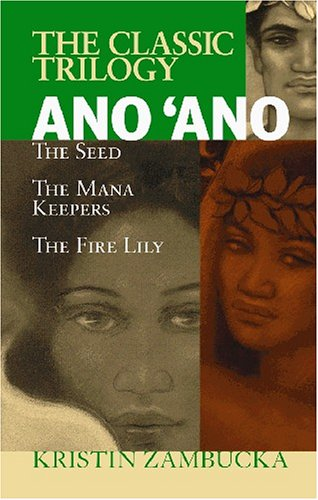 Ano Ano: The Classic Trilogy: The Seed, The Mana Keepers, The Fire Lilly - Kristen Zambucka
