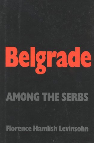 Belgrade: Among the Serbs - Florence Levinsohn