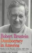 Dumbocracy in America: Studies in the Theatre of Guilt, 1987-1994 - Brustein, Robert