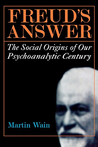 Freud's Answer: The Social Origins of Our Psychoanalytic Century - Martin Wain
