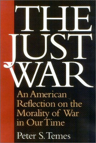 The Just War: An American Reflection on the Morality of War in Our Time - Peter S. Temes