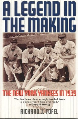 A Legend in the Making: The New York Yankees in 1939 - Richard J. Tofel