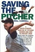 Saving the Pitcher: Preventing Pitcher Injuries in Modern Baseball - Carroll, Will