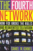 The Fourth Network: How Fox Broke the Rules and Reinvented Television
