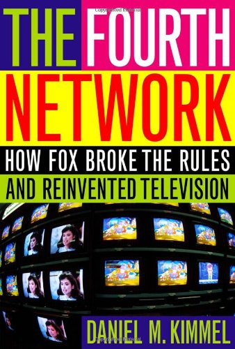 The Fourth Network: How FOX Broke the Rules and Reinvented Television - Daniel M. Kimmel
