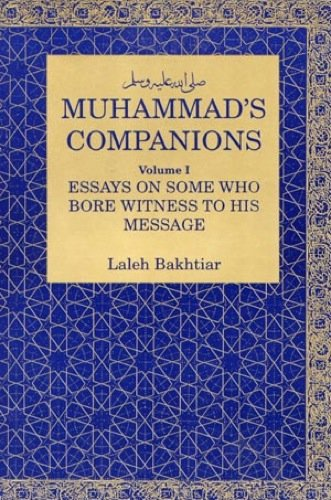 Muhammad's Companions: Essays on Those Who Bore Witness - Laleh Bakhtiar