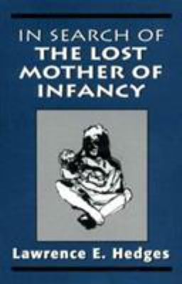 In Search of the Lost Mother of Infancy - Lawrence E. Hedges