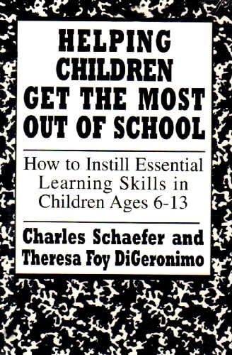 Helping Children Get the Most Out of School (Master Work) - Charles E. Schaefer