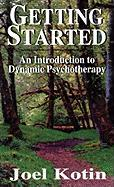 Getting Started: An Introduction to Dynamic Psychotherapy - Kotin, Joel