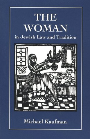 The Woman in Jewish Law  &  Tradition - Michael Kaufman