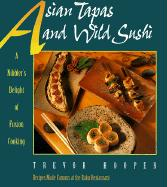 Asian Tapas and Wild Sushi: A Nibblers Delight of Fusion Cooking