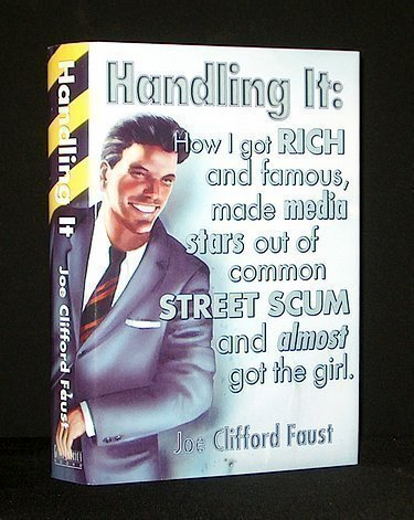 Handling It: How I Got Rich and Famous, Made Media Stars Out of Common Street Scum and Almost Got the Girl: Includes Ferman's Devils and Bod - Joe Clifford Faust