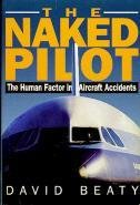 The Naked Pilot the Human Factor in Aircraft Accidents - David Beaty