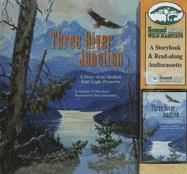 Three River Junction: A Story of an Alaskan Bald Eagle Preserve [With Cassette] - Burnham, Saranne D.