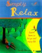 Simply Relax: Learn How to Let Go and Enjoy Life