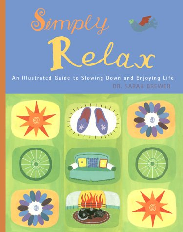 Simply Relax: An Illustrated Guide to Slowing Down and Enjoying Life - Dr. Sarah Brewer