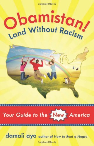 Obamistan! Land Without Racism: Your Guide to the New America - damali ayo