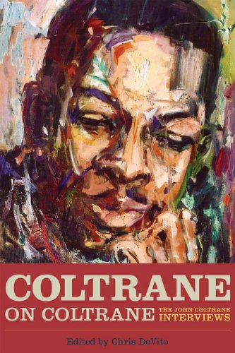 Coltrane on Coltrane: The John Coltrane Interviews (Musicians in Their Own Words) - Chris DeVito