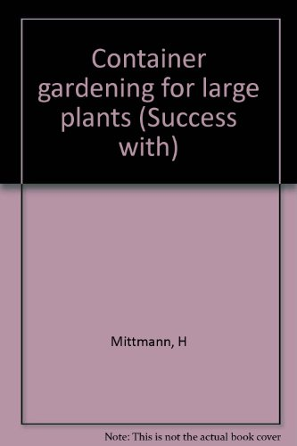 Container gardening for large plants (Success with) - H Mittmann