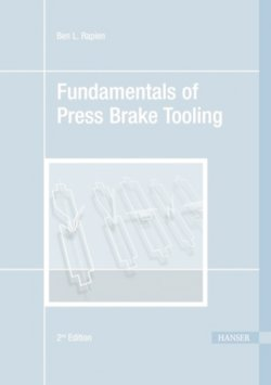 Fundamentals of Press Brake Tooling: The Basic Information You Need to Know in Order to Design and Form Good Parts - Rapien, Ben L.