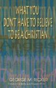 What You Don't Have to Believe to Be a Christian