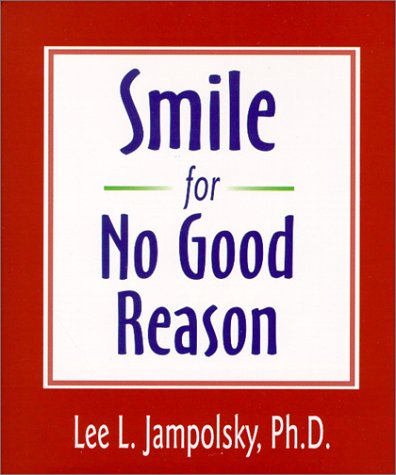 Smile for No Good Reason (Walsch Book) - Lee L. Jampolsky Ph.D.