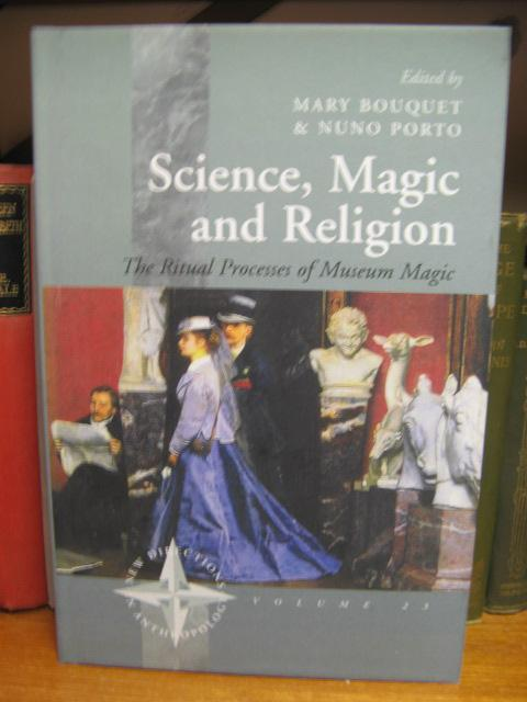 Science, Magic and Religion: The Ritual Process of Museum Magic (New Directions in Anthropology 23) - Bouquet, Mary; Porto, Nuno (eds.)